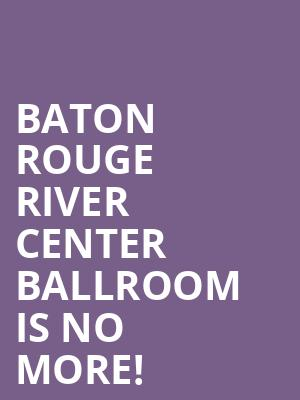 Baton Rouge River Center Ballroom is no more